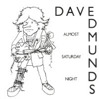 "7"": dave Edmunds - Almost Saturday Night"