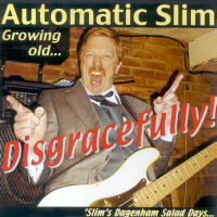 CD - Automatic Slim - Disgracefully 'Slim's Dagenham Salad days...