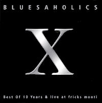 Bluesaholics CD - X 10 Years & Live at Fricks Monti