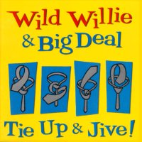 CD: Wild Willie & Big Deal - Tie Up & Jive!